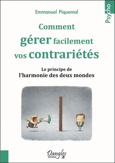 Comment Gérer Facilement Vos Contrariétés - Emmanuel Piquemal