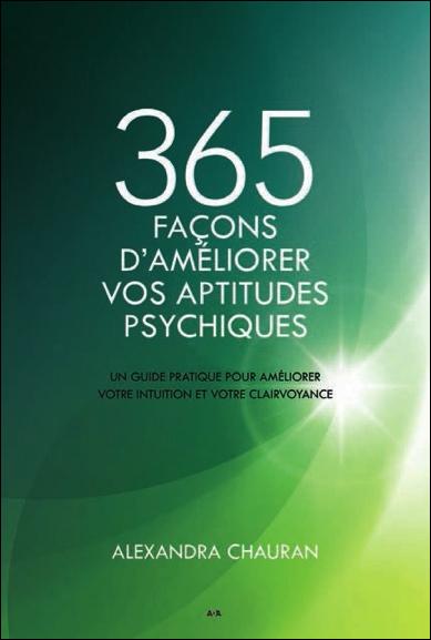 365 Façons d\'Améliorer vos Aptitudes Psychiques - Alexandra Chauran
