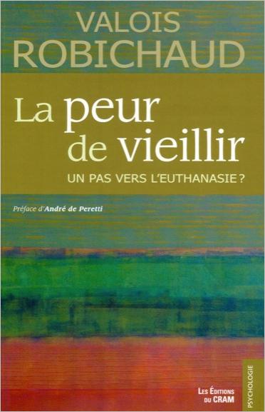La Peur de Vieillir - Un Pas Vers l\'Euthanasie ? Valois Robichaud