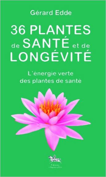 36 Plantes de Santé et de Longévité - Gérard Edde