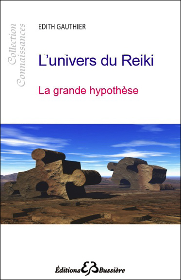 L\'Univers du Reiki - La Grande Hypothèse - Edith Gauthier