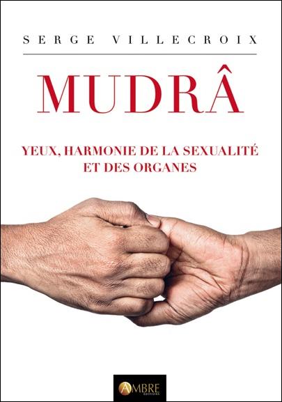 Mudrâ - Yeux, Harmonie de la Sexualité et des Organes - Serge Villecroix