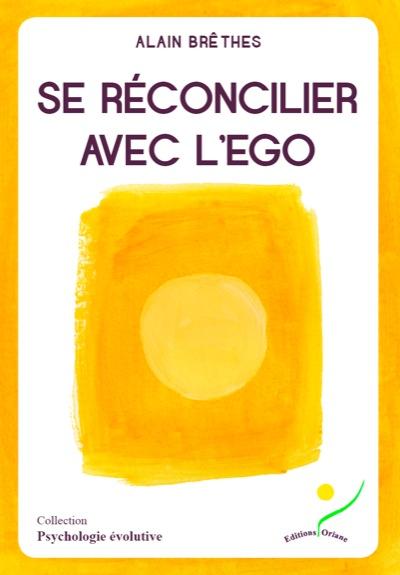Se Réconcilier avec l\'Ego - Alain Brêthes