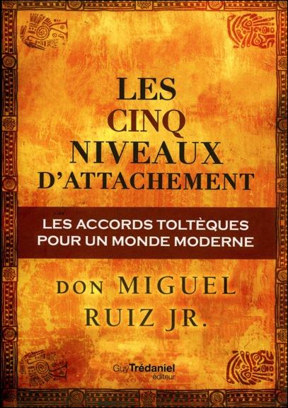 Les Cinq Niveaux d\'Attachement - Don Miguel Ruiz Jr.