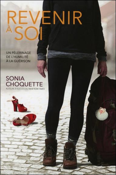 Revenir à Soi - Un Pélerinage de l\'Humilité à la Guérison - Sonia Choquette
