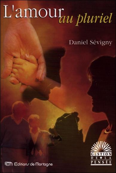 L\'Amour au Pluriel - Daniel Sevigny