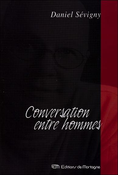 Conversation Entre Hommes - Daniel Sevigny