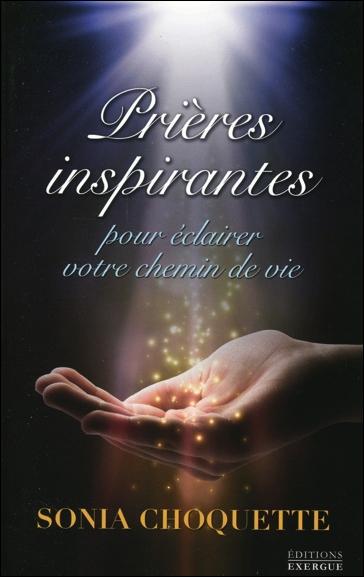 Prières Inspirantes Pour Eclairer Votre Chemin de Vie - Sonia Choquette