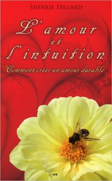 L\'Amour et l\'Intuition - Comment Créer un Amour Durable - Sherrie Dillard