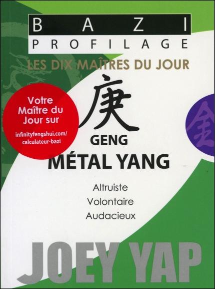 Bazi Profilage - Les Dix Maîtres du Jour - Geng : Métal Yang -  Joey Yap