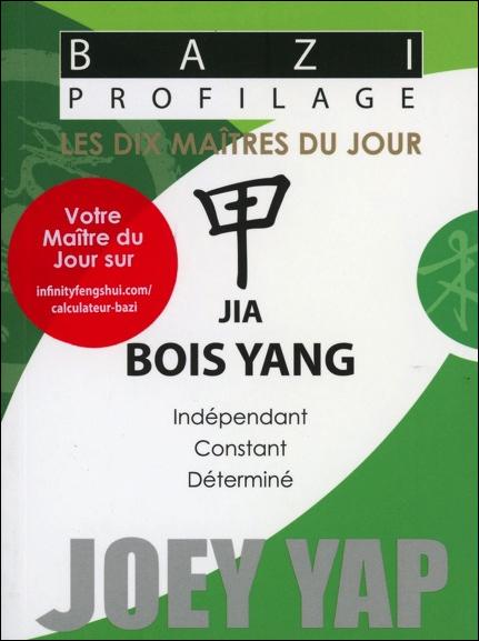 Bazi Profilage - Les Dix Maîtres du Jour - Jia : Bois Yang -  Joey Yap