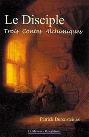 Le Disciple - Trois Contes Alchimiques - Patrick Burensteinas