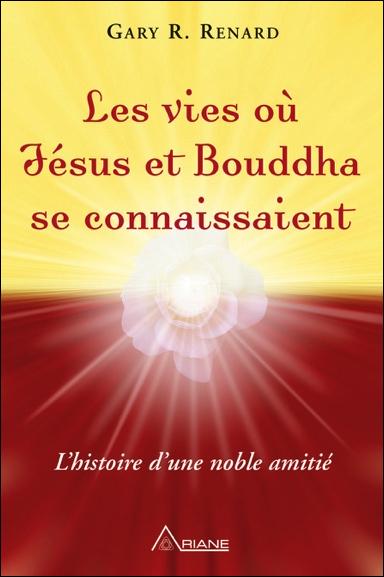Les Vies où Jésus et Bouddha se Connaissaient - Gary Renard
