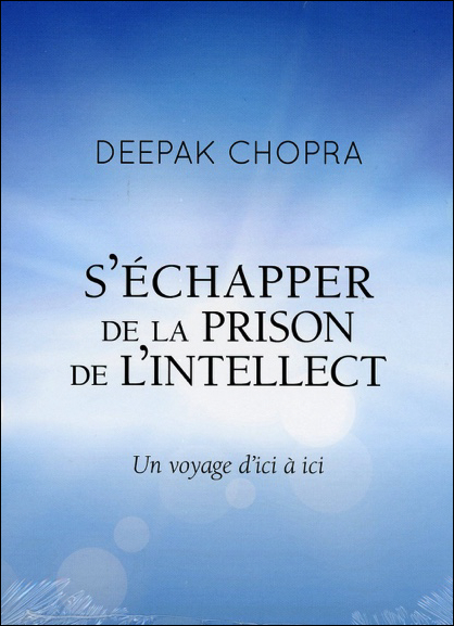S\'échapper de la Prison de l\'Intellect - Deepak Chopra