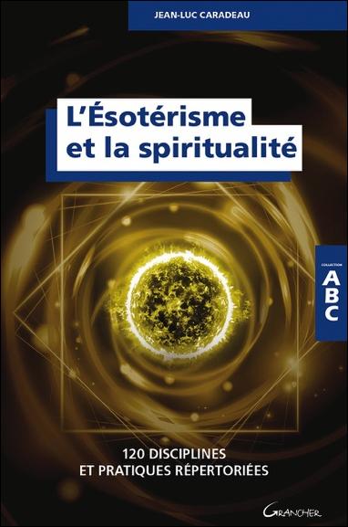 L\'Esotérisme et la Spiritualité - Jean-Luc Caradeau