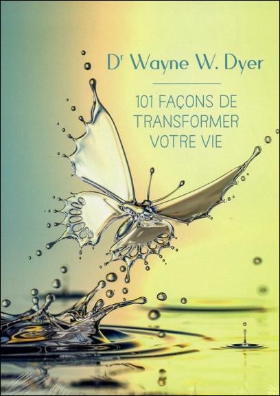 101 Façons de Transformer Votre Vie - Dr. Wayne W. Dyer