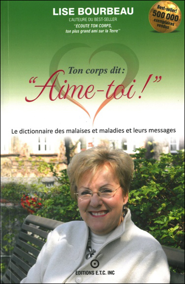 Ton Corps dit : Aime-Toi ! - Les Malaises et Maladies et leurs Messages - Lise Bourbeau