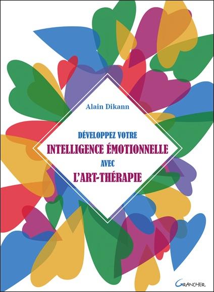 Développez Votre Intelligence Emotionnelle avec l\'Art-Thérapie - Alain Dikann