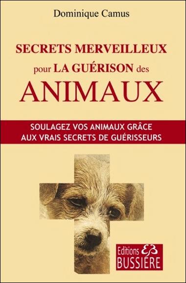 Secrets Merveilleux Pour la Guérison des Animaux - Dominique Camus