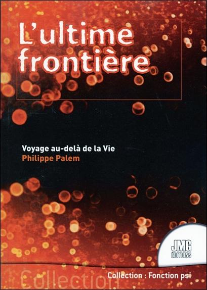 L\'Ultime Frontière - Voyage au-delà de la Vie - Philippe Palem