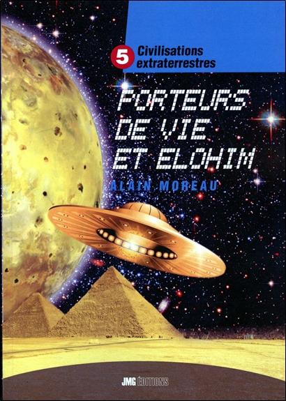 Civilisations Extraterrestres Tome 5 - Porteurs de Vie et Elohim - Alain Moreau