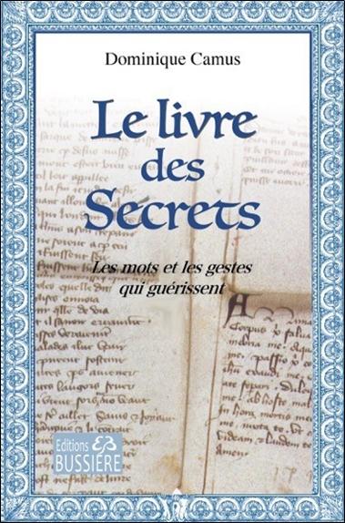 Le livre des Secrets - Les Mots et les Gestes qui Guérissent - Dominique Camus