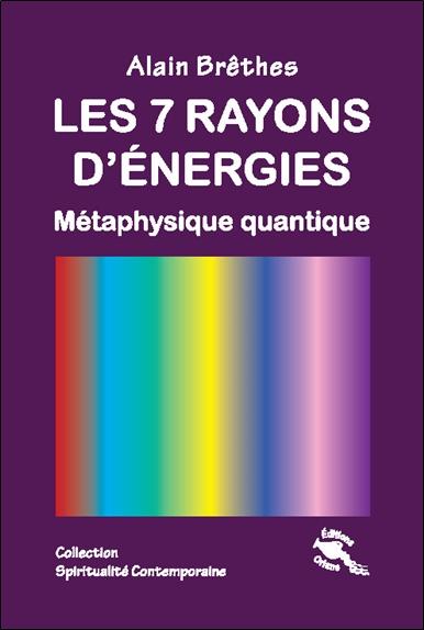 Les 7 Rayons d\'énergies - Alain Brêthes