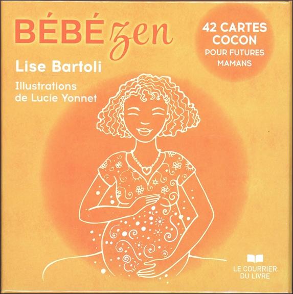 Bébé Zen - 42 Cartes Cocon pour Futures Mamans - Lise Bartoli & Lucie Yonnet