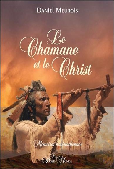 Le Chamane et le Christ - Mémoires Amérindiennes - Daniel Meurois