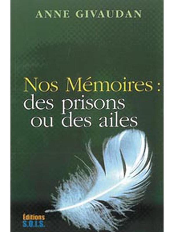 Nos Mémoires : Des Prisons ou des Ailes - Anne Givaudan