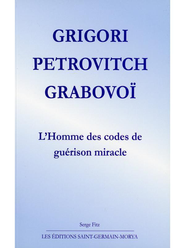 Grigori Petrovitch Grabovoï - L\'Homme des Codes de Guérison Miracle