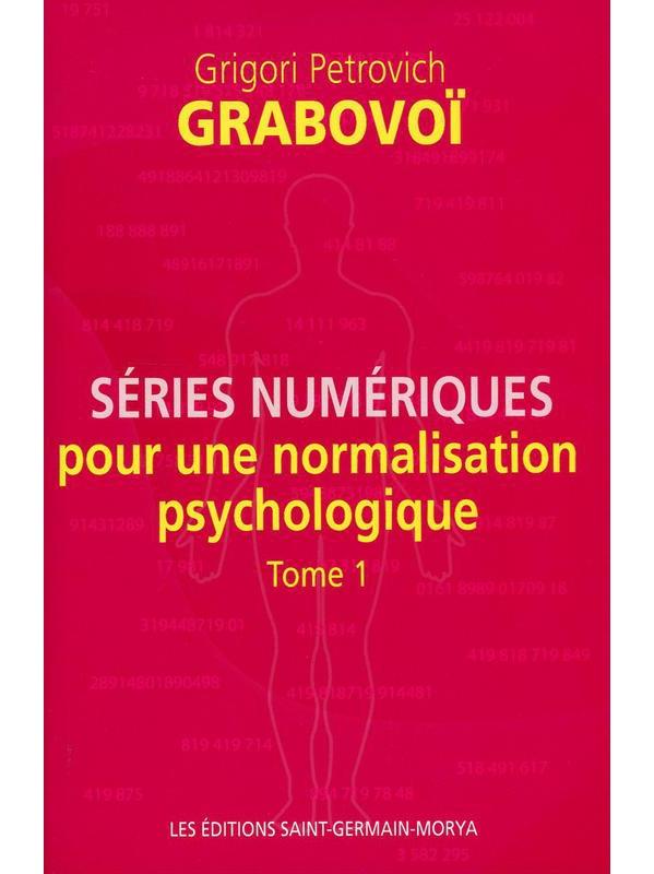 Séries Numériques pour une Normalisation Psychologique - Tome 1 - Grigori Petrovich Grabovoï