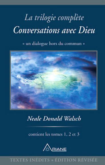 La Trilogie Complète Conversations avec Dieu - Neale Donald Walsch
