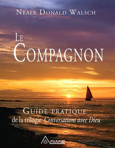 Le Compagnon - Guide Pratique Trilogie Conversations Avec Dieu - Neale Donald Walsch