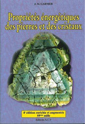 Propriétés Energétiques des Pierres et Cristaux T.1 - J-M Garnier