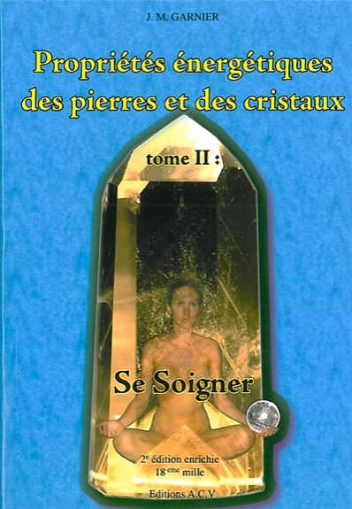 Propriétés Energétiques des Pierres T.2 - Se Soigner - JM.Garnier