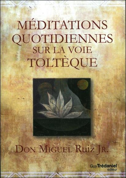 Méditations Quotidiennes sur la Voie Toltèque - Don Miguel Ruiz Jr.