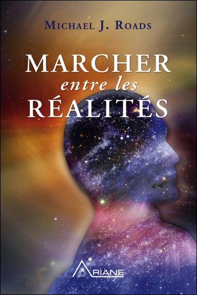 Marcher Entre Les Réalités - Michael J. Roads