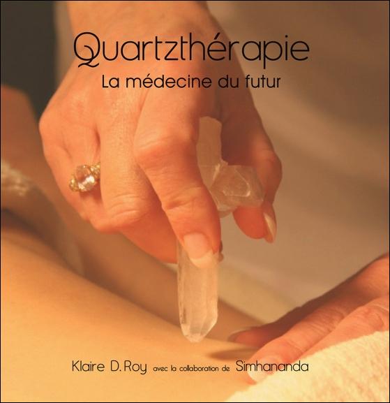 Quartzthérapie - La Médecine du Futur - Klaire D. Roy