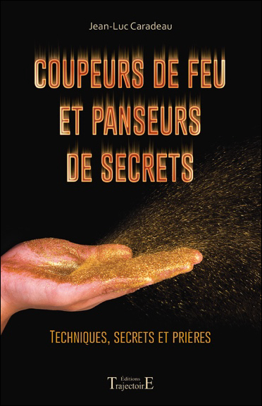 Coupeurs de Feu et Panseurs de Secrets - Jean-Luc Caradeau
