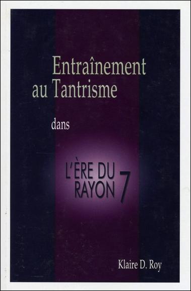Entraînement au Tantrisme Dans l\'Ere du Rayon 7 - Klaire D. Roy