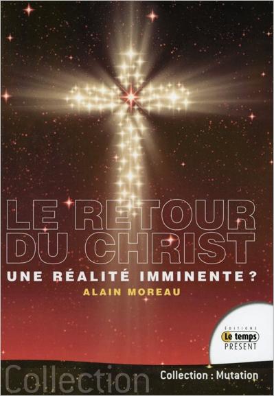 Le Retour du Christ... Une Réalité Imminente ? Alain Moreau