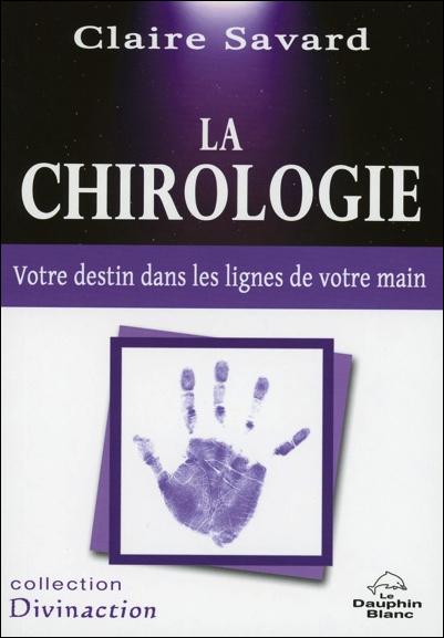 La Chirologie - Votre Destin Dans Les Lignes de Votre Main - Claire Savard