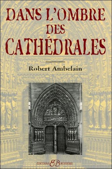 Dans l\'Ombre des Cathédrales - Robert Ambelain