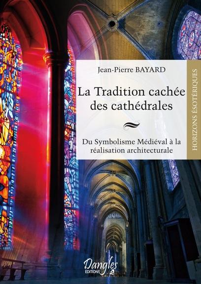 La Tradition Cachée des Cathédrales - Jean-Pierre Bayard