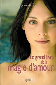 Le Grand Livre de la Magie d\'Amour - Jacques Bersez