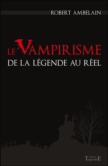 Le Vampirisme de la Légende au Réel - Robert Ambelain