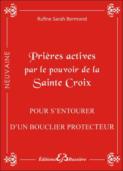 Prières Actives par le Pouvoir de la Sainte Croix - Rufine Sarah Bermond