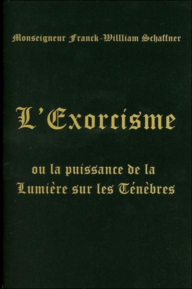 L\'Exorcisme ou la Puissance de la Lumière sur les Ténèbres - Mgr Franck-William Schaffner