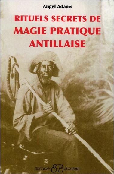 Rituels Secrets de Magie Pratique Antillaise - Angel Adams
